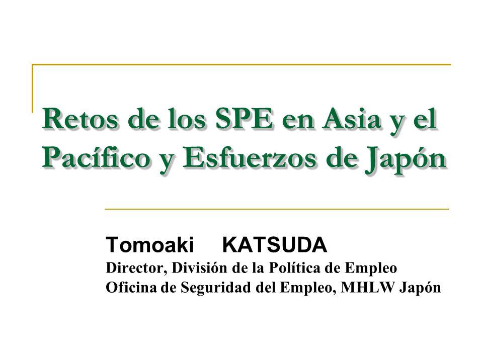 Retos de los SPE en Asia y el Pacífico y Esfuerzos de Japón Tomoaki KATSUDA Director, División de la Política de Empleo Oficina de Seguridad del Empleo, MHLW Japón