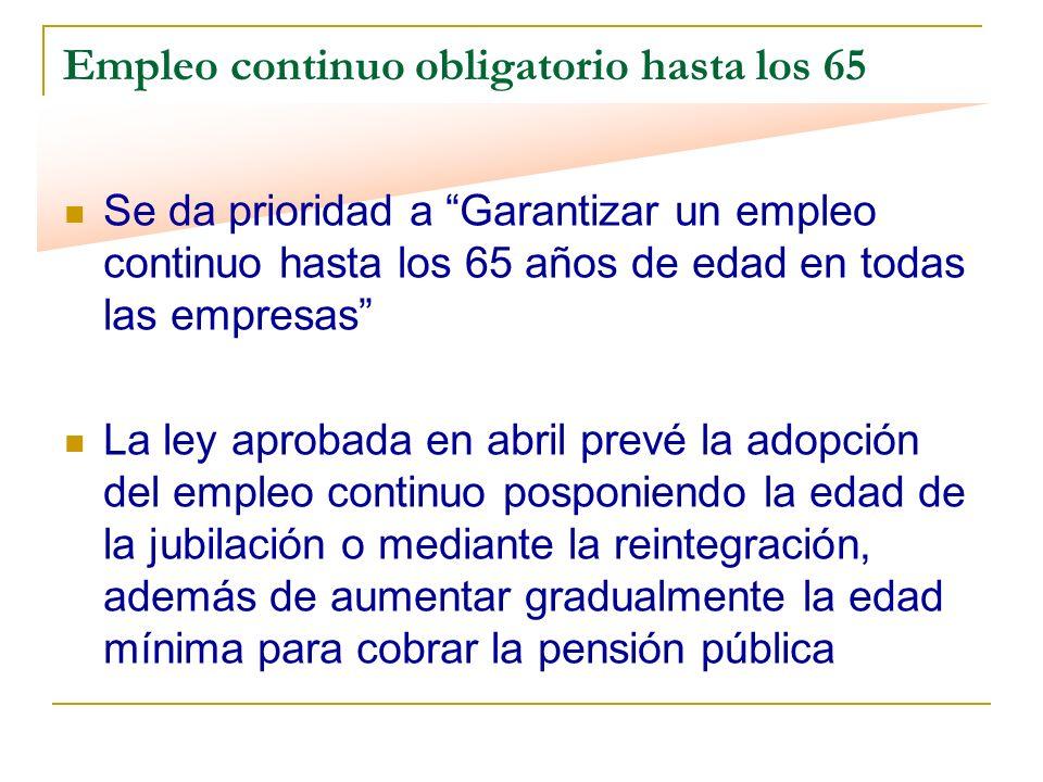 Empleo continuo obligatorio hasta los 65 Se da prioridad a Garantizar un empleo continuo hasta los 65 años de edad en todas las empresas La ley aproba