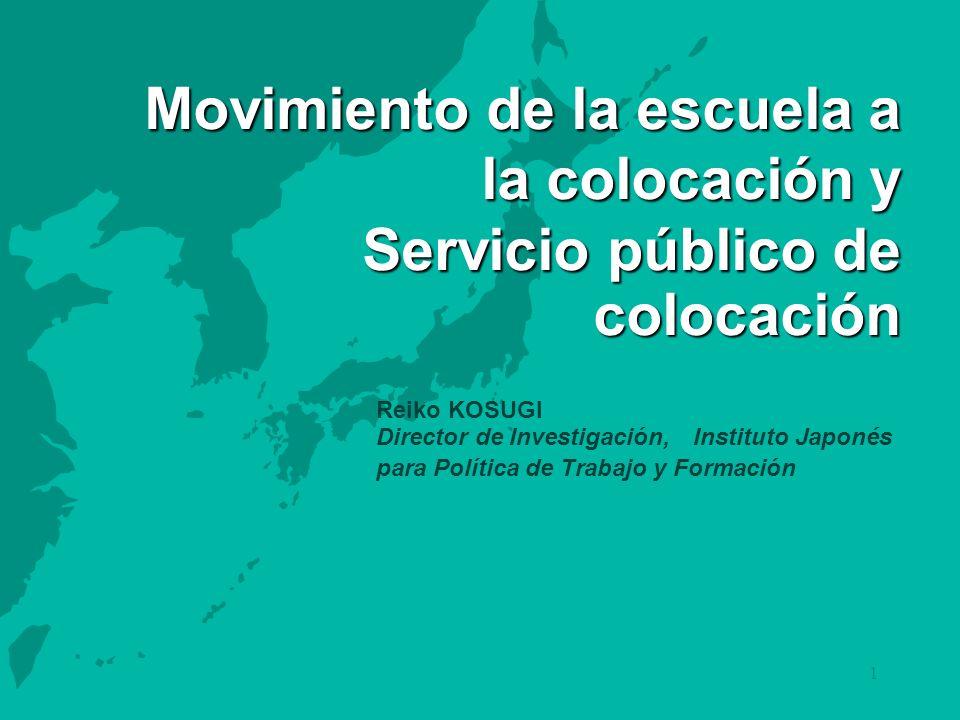 1 Movimiento de la escuela a la colocación y Servicio público de colocación Reiko KOSUGI Director de Investigación, Instituto Japonés para Política de Trabajo y Formación