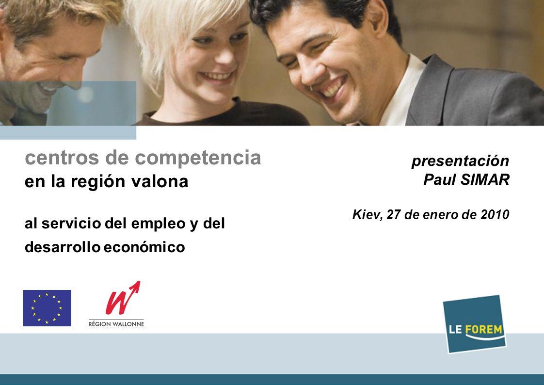 1 Titre Date centros de competencia en la región valona al servicio del empleo y del desarrollo económico presentación Paul SIMAR Kiev, 27 de enero de 2010