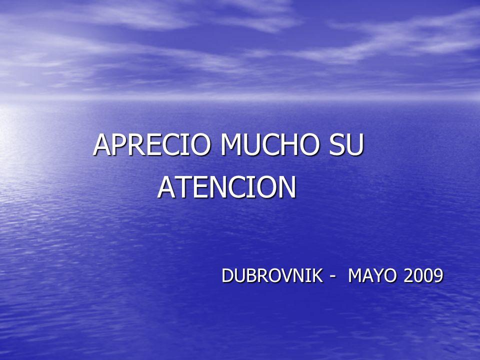 APRECIO MUCHO SU APRECIO MUCHO SU ATENCION ATENCION DUBROVNIK - MAYO 2009 DUBROVNIK - MAYO 2009