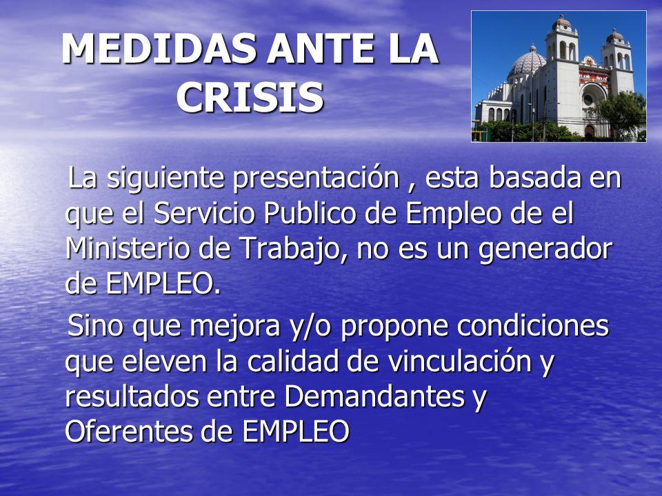 MEDIDAS ANTE LA CRISIS La siguiente presentación, esta basada en que el Servicio Publico de Empleo de el Ministerio de Trabajo, no es un generador de EMPLEO.
