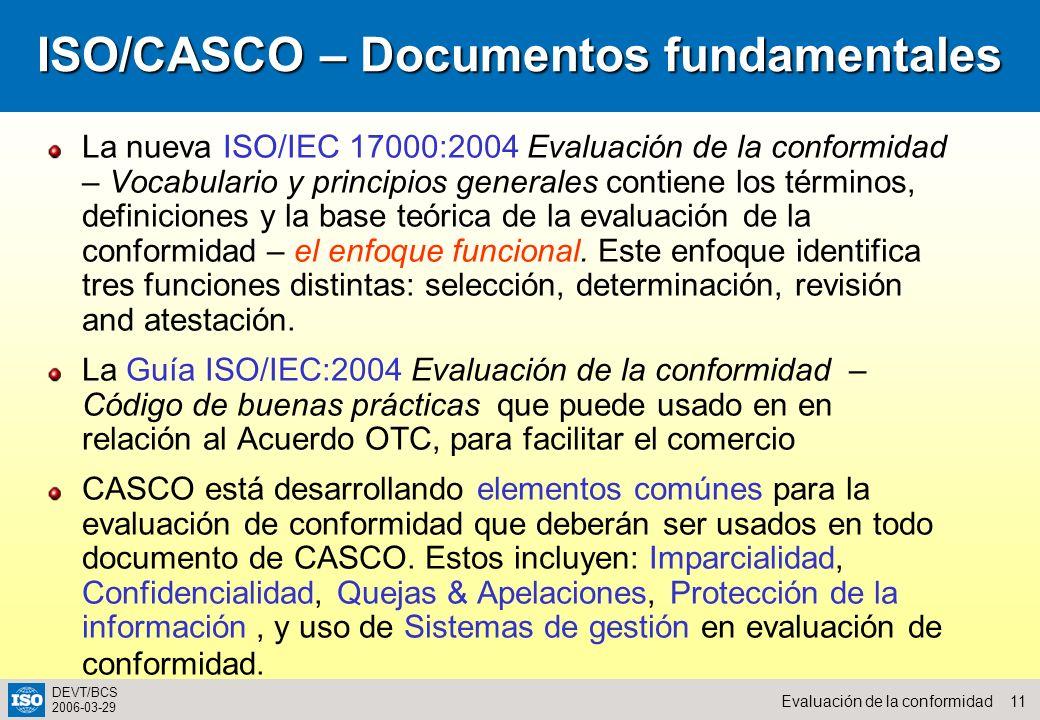 11Evaluación de la conformidad DEVT/BCS 2006-03-29 ISO/CASCO – Documentos fundamentales La nueva ISO/IEC 17000:2004 Evaluación de la conformidad – Voc