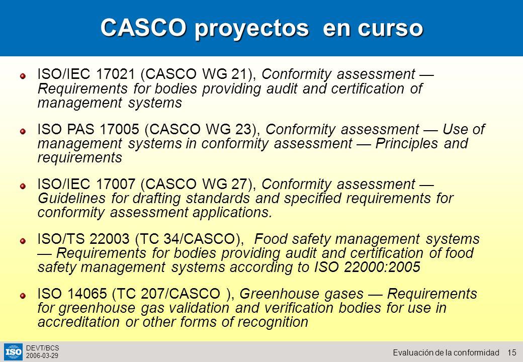 15Evaluación de la conformidad DEVT/BCS 2006-03-29 CASCO proyectos en curso ISO/IEC 17021 (CASCO WG 21), Conformity assessment Requirements for bodies