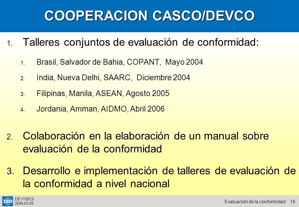 16Evaluación de la conformidad DEVT/BCS 2006-03-29 COOPERACION CASCO/DEVCO 1. Talleres conjuntos de evaluación de conformidad: 1. Brasil, Salvador de