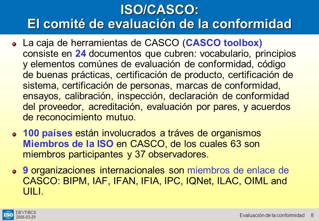 8Evaluación de la conformidad DEVT/BCS 2006-03-29 ISO/CASCO: El comité de evaluación de la conformidad La caja de herramientas de CASCO (CASCO toolbox