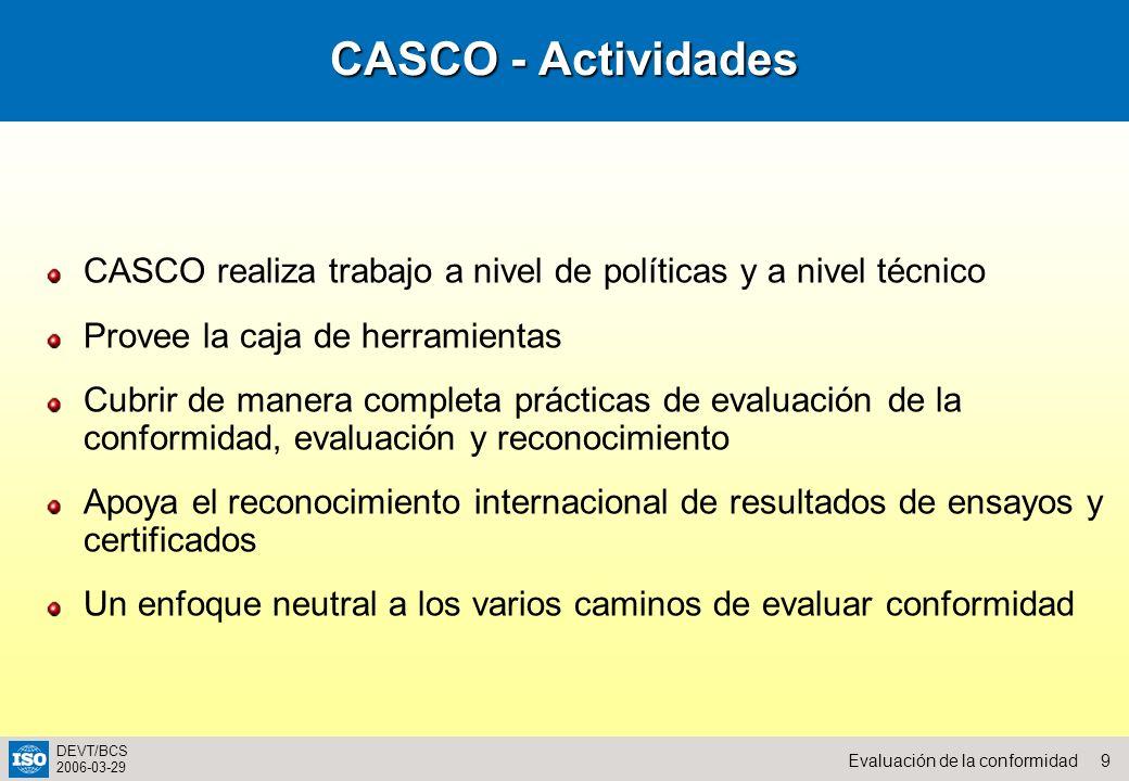9Evaluación de la conformidad DEVT/BCS 2006-03-29 Chapter 4 CASCO realiza trabajo a nivel de políticas y a nivel técnico Provee la caja de herramienta