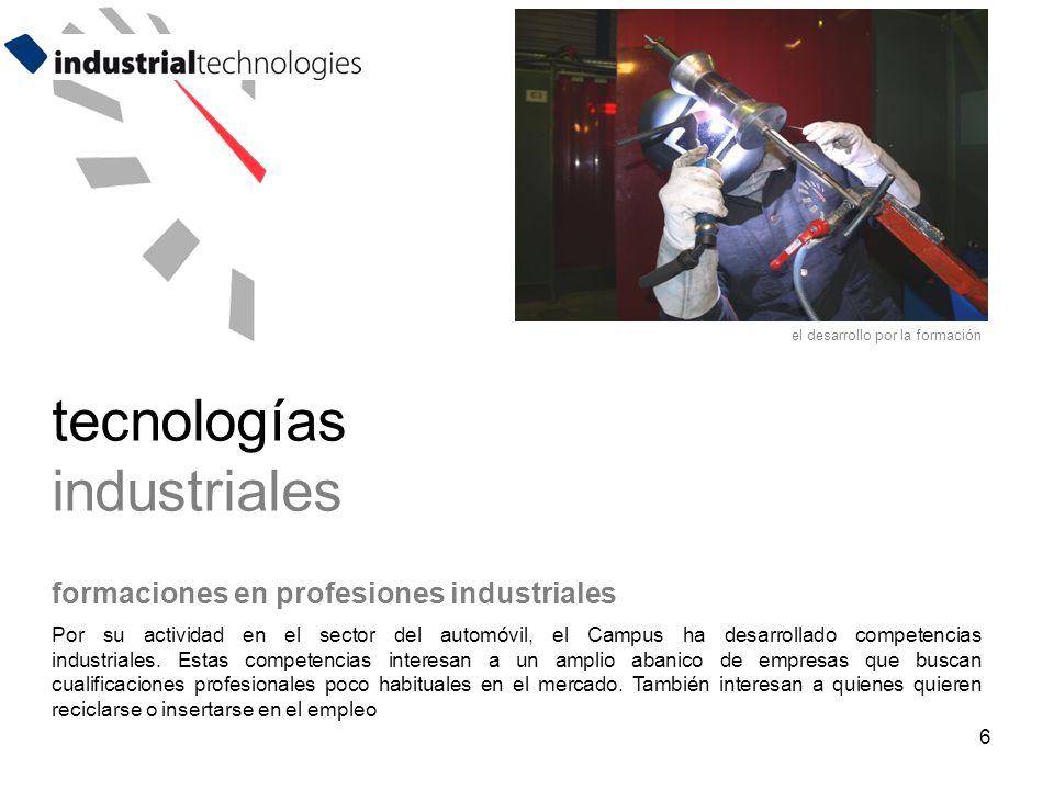 6 formaciones en profesiones industriales Por su actividad en el sector del automóvil, el Campus ha desarrollado competencias industriales.