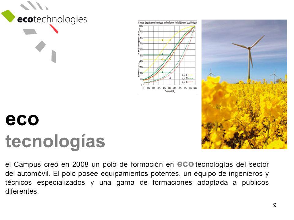 9 eco tecnologías el Campus creó en 2008 un polo de formación en eco tecnologías del sector del automóvil.