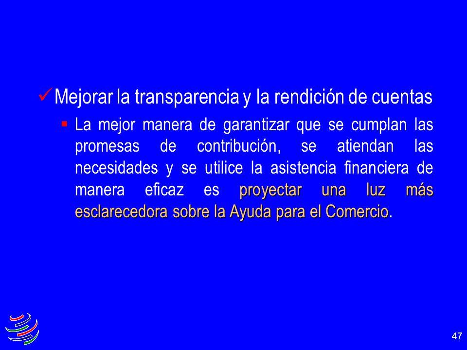47 Mejorar la transparencia y la rendición de cuentas proyectar una luz más esclarecedora sobre la Ayuda para el Comercio La mejor manera de garantiza