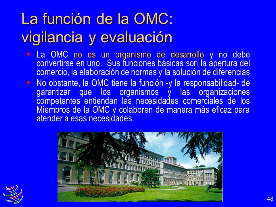 48 no es un organismo de desarrollo La OMC no es un organismo de desarrollo y no debe convertirse en uno. Sus funciones básicas son la apertura del co