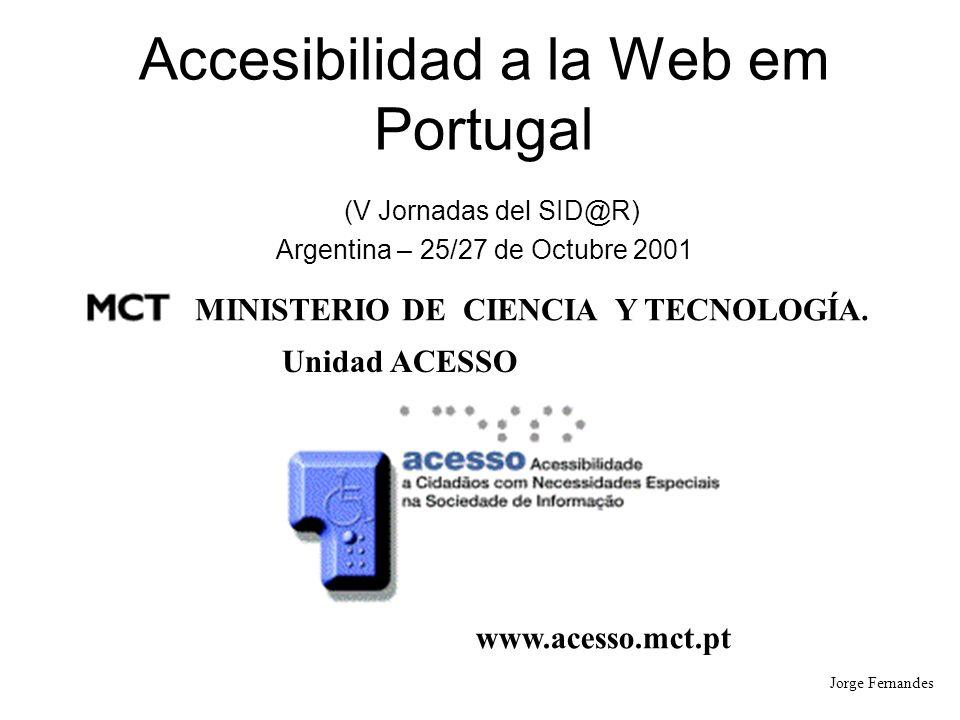 Accesibilidad a la Web em Portugal (V Jornadas del SID@R) Argentina – 25/27 de Octubre 2001 MINISTERIO DE CIENCIA Y TECNOLOGÍA.