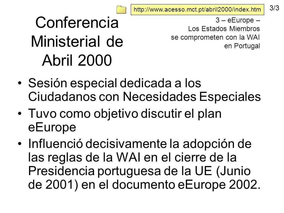 Conferencia Ministerial de Abril 2000 Sesión especial dedicada a los Ciudadanos con Necesidades Especiales Tuvo como objetivo discutir el plan eEurope Influenció decisivamente la adopción de las reglas de la WAI en el cierre de la Presidencia portuguesa de la UE (Junio de 2001) en el documento eEurope 2002.