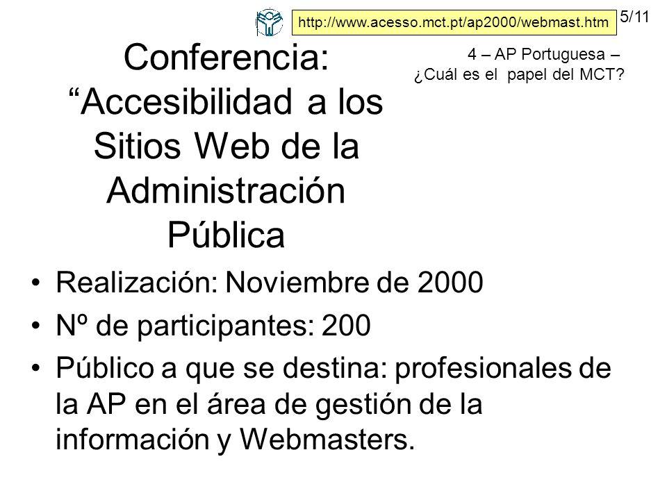 Conferencia: Accesibilidad a los Sitios Web de la Administración Pública Realización: Noviembre de 2000 Nº de participantes: 200 Público a que se destina: profesionales de la AP en el área de gestión de la información y Webmasters.