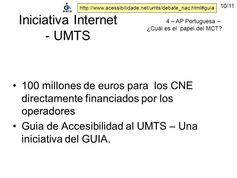 Iniciativa Internet - UMTS 100 millones de euros para los CNE directamente financiados por los operadores Guia de Accesibilidad al UMTS – Una iniciativa del GUIA.