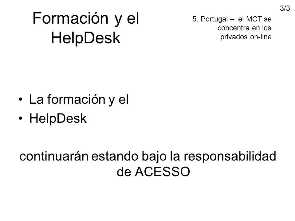 Formación y el HelpDesk La formación y el HelpDesk continuarán estando bajo la responsabilidad de ACESSO 5.