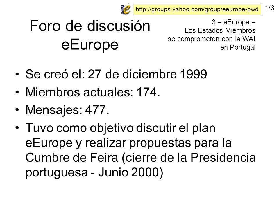 Foro de discusión eEurope Se creó el: 27 de diciembre 1999 Miembros actuales: 174.