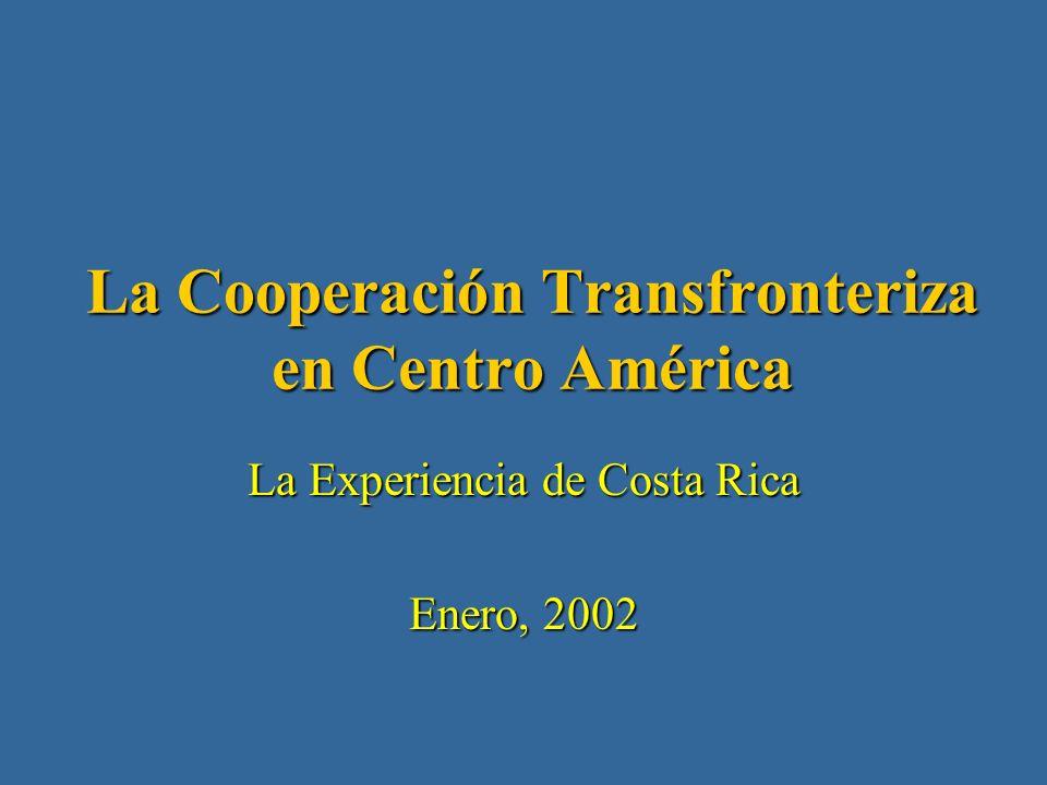 La Cooperación Transfronteriza en Centro América La Experiencia de Costa Rica Enero, 2002