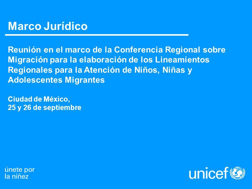 Marco Jurídico Reunión en el marco de la Conferencia Regional sobre Migración para la elaboración de los Lineamientos Regionales para la Atención de N
