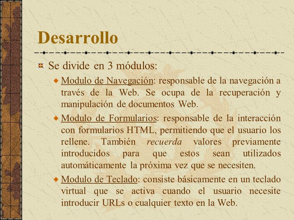 Desarrollo Se divide en 3 módulos: Modulo de Navegación: responsable de la navegación a través de la Web. Se ocupa de la recuperación y manipulación d