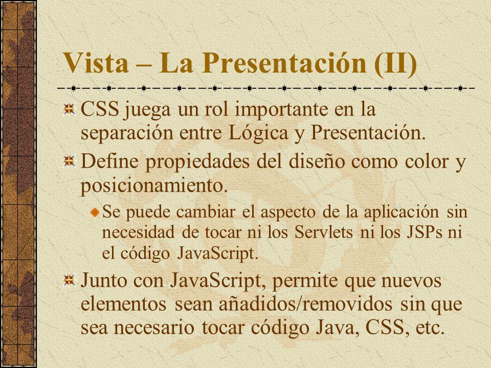 Vista – La Presentación (II) CSS juega un rol importante en la separación entre Lógica y Presentación. Define propiedades del diseño como color y posi