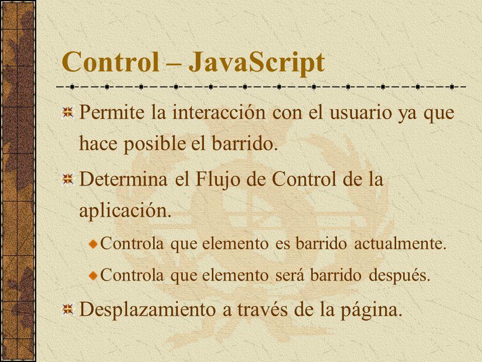 Control – JavaScript Permite la interacción con el usuario ya que hace posible el barrido. Determina el Flujo de Control de la aplicación. Controla qu