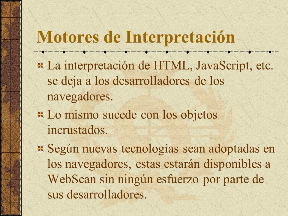 Motores de Interpretación La interpretación de HTML, JavaScript, etc.