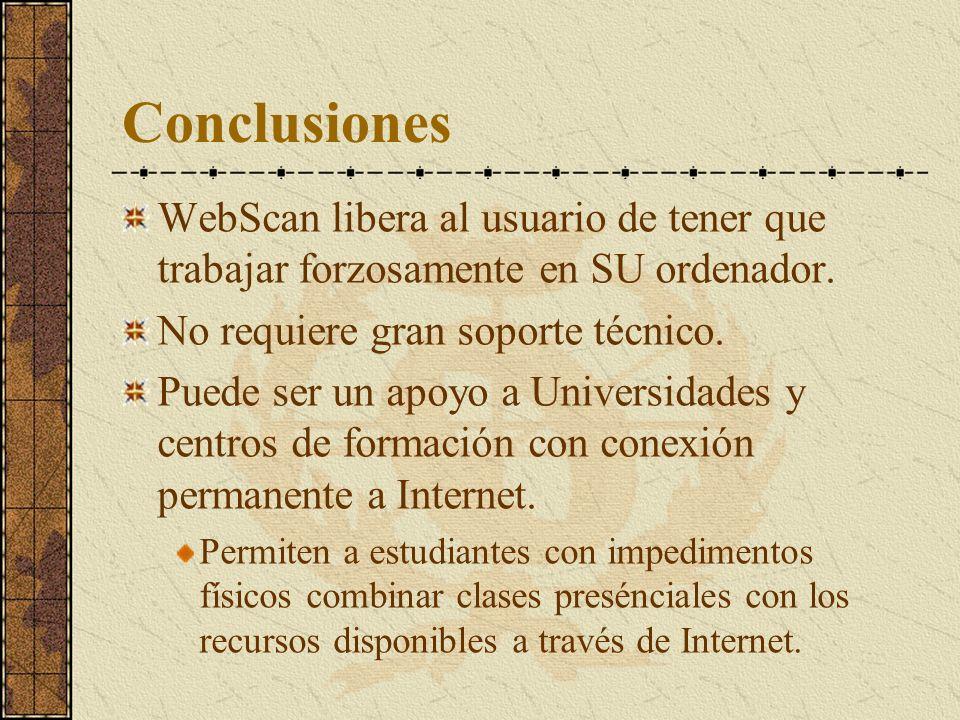 Conclusiones WebScan libera al usuario de tener que trabajar forzosamente en SU ordenador. No requiere gran soporte técnico. Puede ser un apoyo a Univ