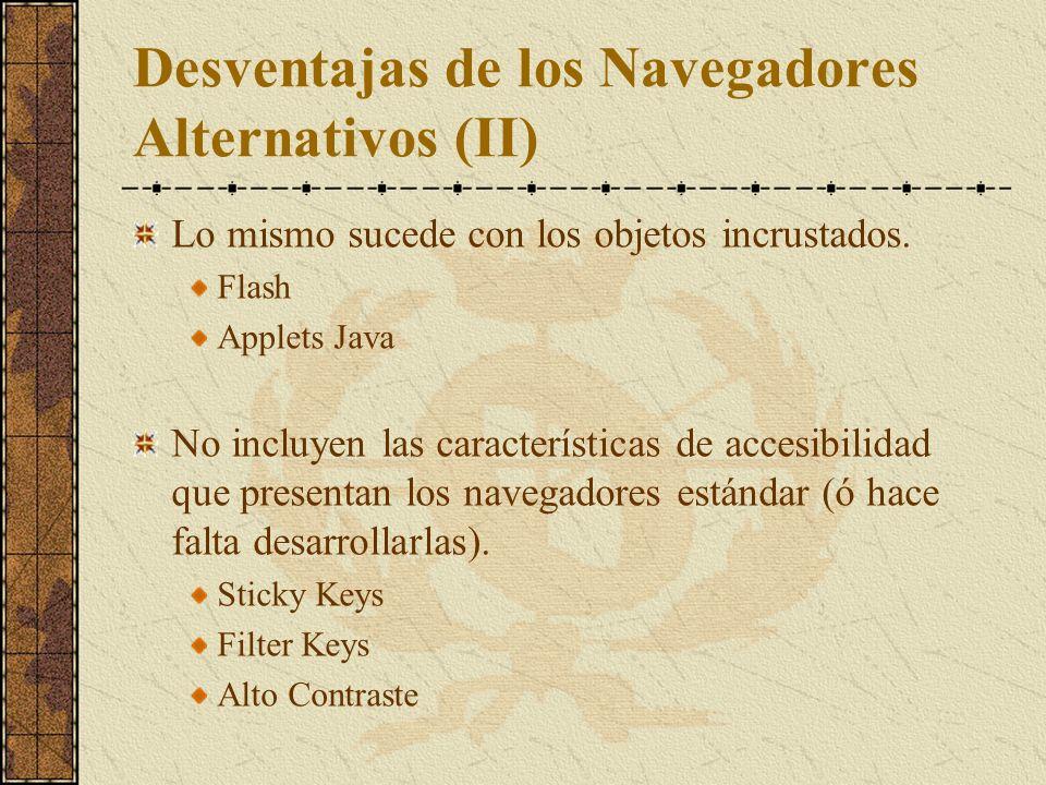 Desventajas de los Navegadores Alternativos (II) Lo mismo sucede con los objetos incrustados. Flash Applets Java No incluyen las características de ac