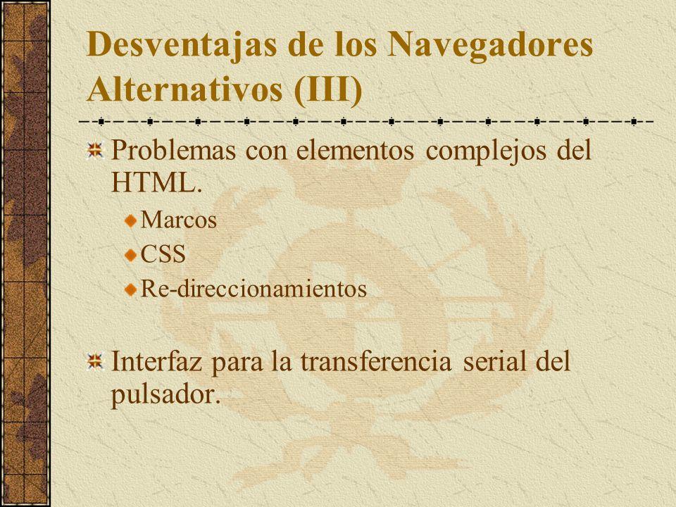 Desventajas de los Navegadores Alternativos (III) Problemas con elementos complejos del HTML. Marcos CSS Re-direccionamientos Interfaz para la transfe
