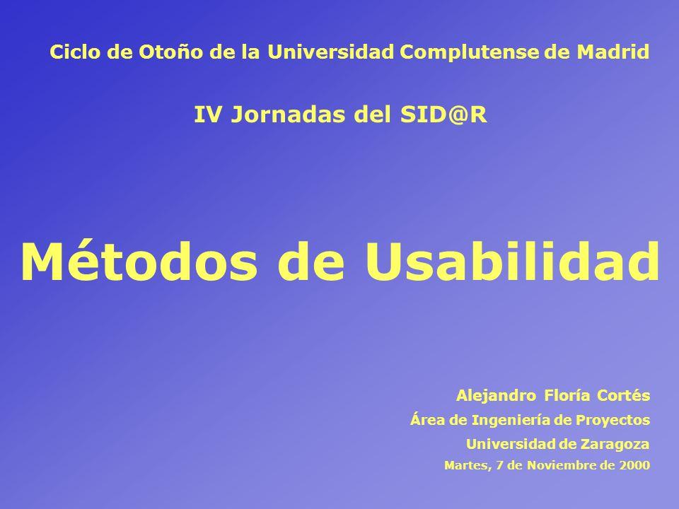 Métodos de Usabilidad Alejandro Floría Cortés Área de Ingeniería de Proyectos Universidad de Zaragoza Martes, 7 de Noviembre de 2000 IV Jornadas del S