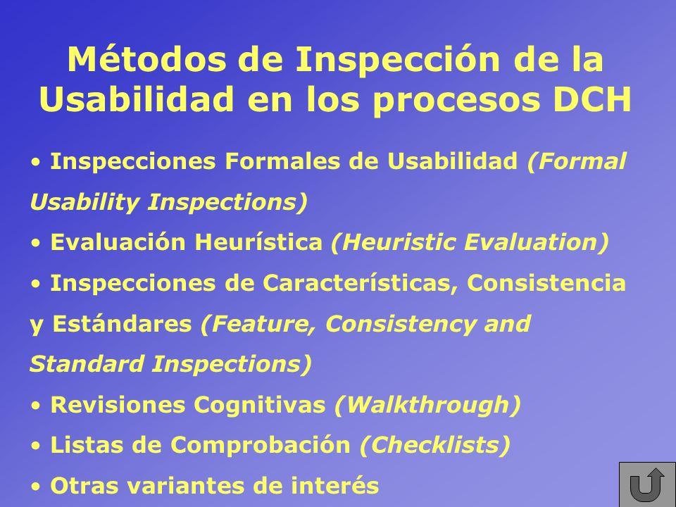 Métodos de Inspección de la Usabilidad en los procesos DCH Inspecciones Formales de Usabilidad (Formal Usability Inspections) Evaluación Heurística (H