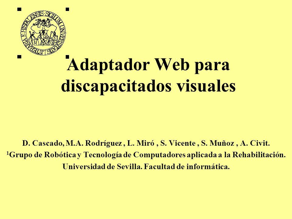 Adaptador Web para discapacitados visuales D. Cascado, M.A. Rodríguez, L. Miró, S. Vicente, S. Muñoz, A. Civit. 1 Grupo de Robótica y Tecnología de Co