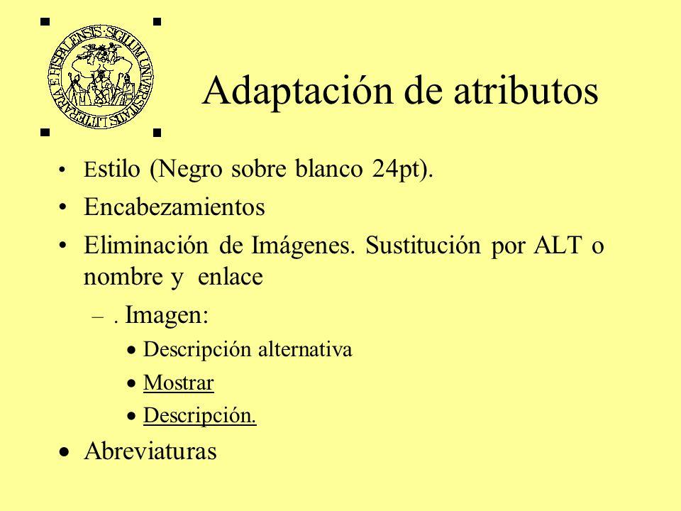 Adaptación de atributos E stilo (Negro sobre blanco 24pt). Encabezamientos Eliminación de Imágenes. Sustitución por ALT o nombre y enlace –. Imagen: D