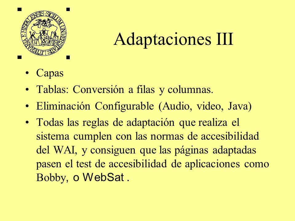 Adaptaciones III Capas Tablas: Conversión a filas y columnas. Eliminación Configurable (Audio, video, Java) Todas las reglas de adaptación que realiza