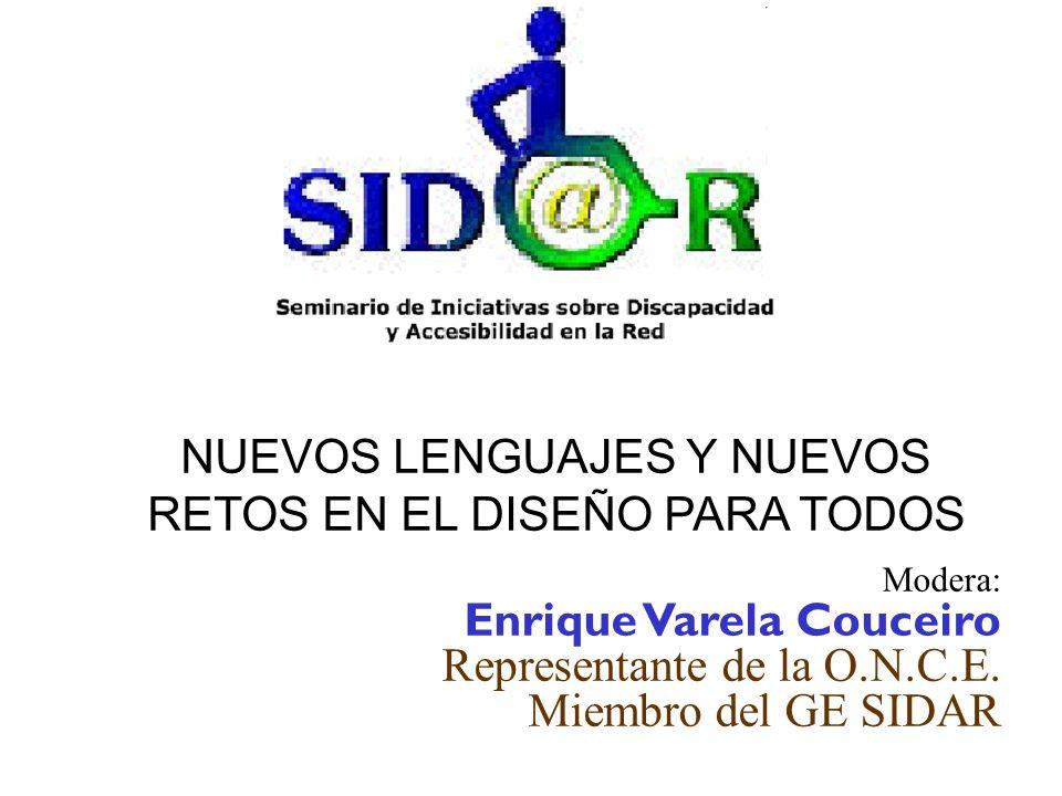 NUEVOS LENGUAJES Y NUEVOS RETOS EN EL DISEÑO PARA TODOS Modera: Enrique Varela Couceiro Representante de la O.N.C.E.