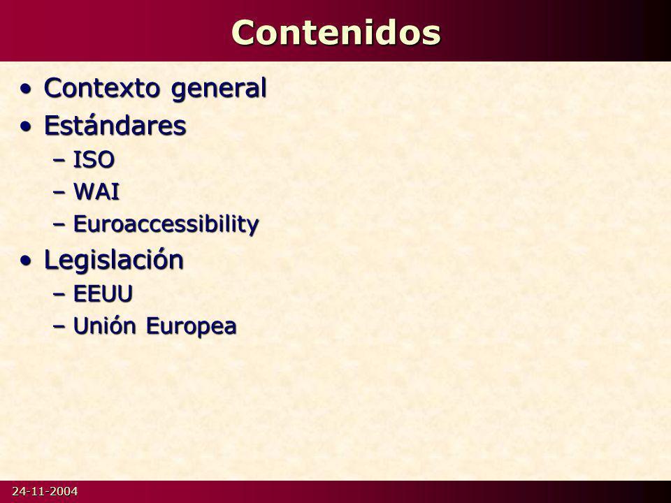 24-11-2004Contenidos Contexto generalContexto general EstándaresEstándares –ISO –WAI –Euroaccessibility LegislaciónLegislación –EEUU –Unión Europea