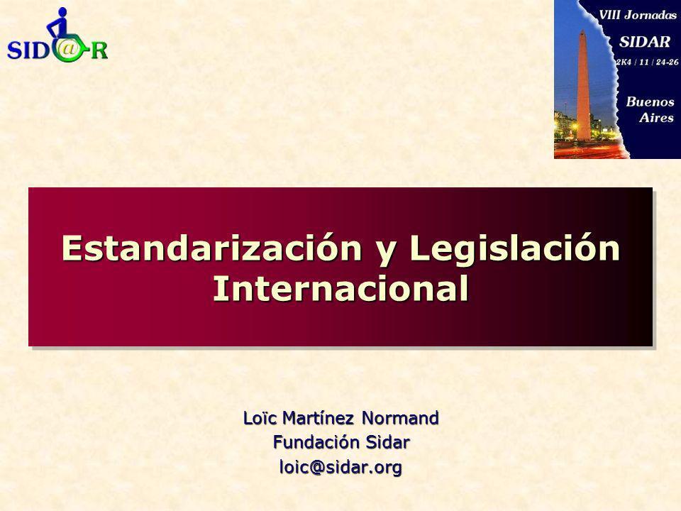 Estandarización y Legislación Internacional Loïc Martínez Normand Fundación Sidar loic@sidar.org
