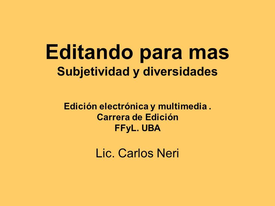 Editando para mas Subjetividad y diversidades Edición electrónica y multimedia.