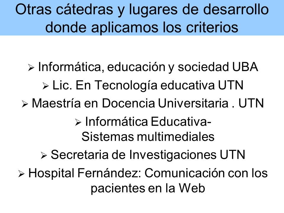 Otras cátedras y lugares de desarrollo donde aplicamos los criterios Informática, educación y sociedad UBA Lic.