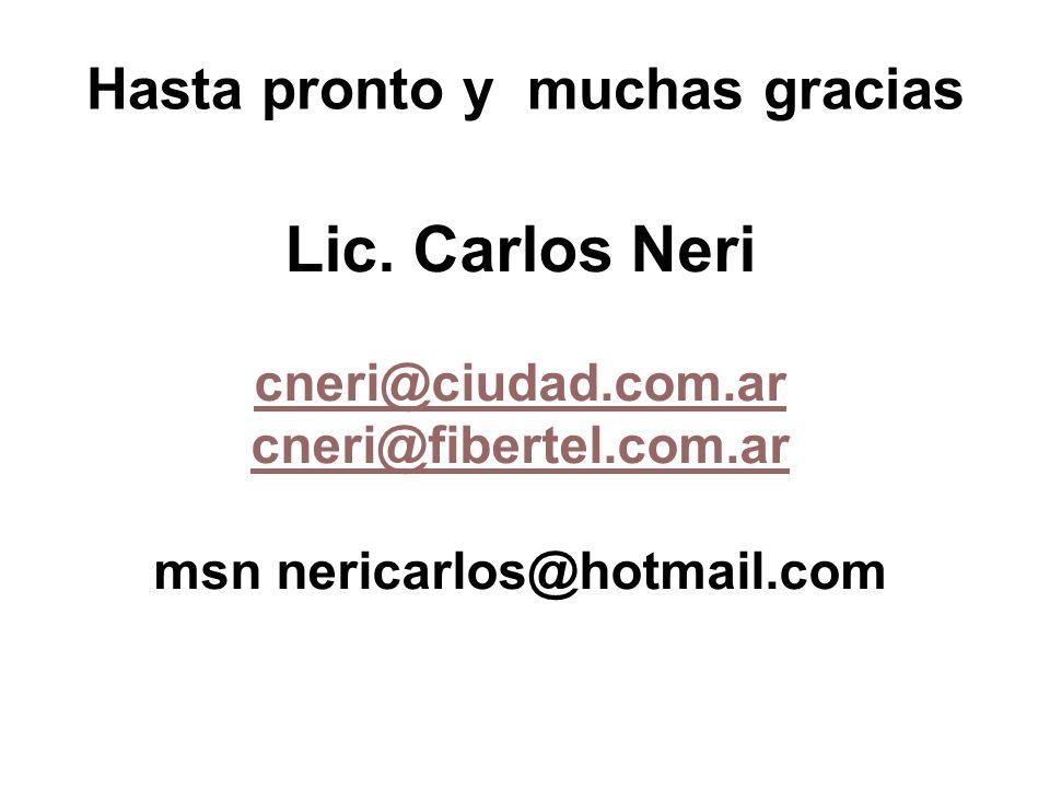 Lic. Carlos Neri cneri@ciudad.com.ar cneri@fibertel.com.ar msn nericarlos@hotmail.com Hasta pronto y muchas gracias