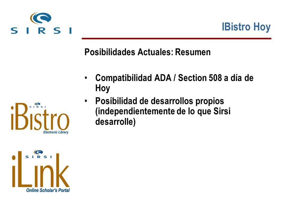 IBistro Hoy Posibilidades Actuales: Resumen Compatibilidad ADA / Section 508 a día de Hoy Posibilidad de desarrollos propios (independientemente de lo que Sirsi desarrolle)