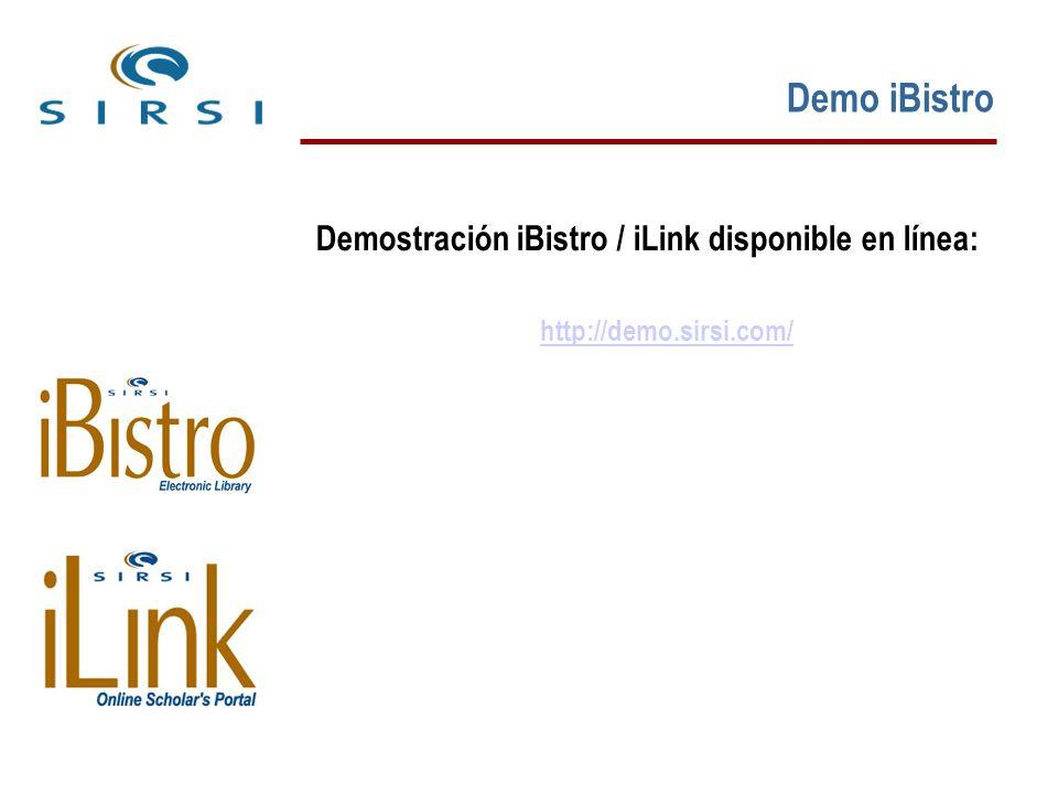 Demo iBistro Demostración iBistro / iLink disponible en línea: http://demo.sirsi.com/