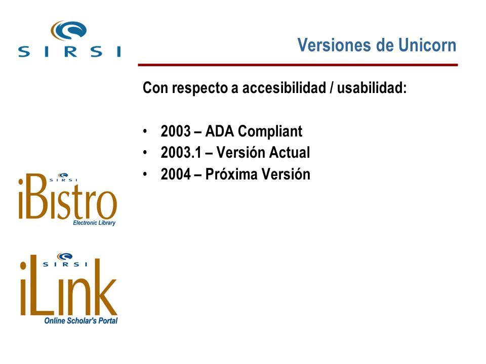 Versiones de Unicorn Con respecto a accesibilidad / usabilidad: 2003 – ADA Compliant 2003.1 – Versión Actual 2004 – Próxima Versión
