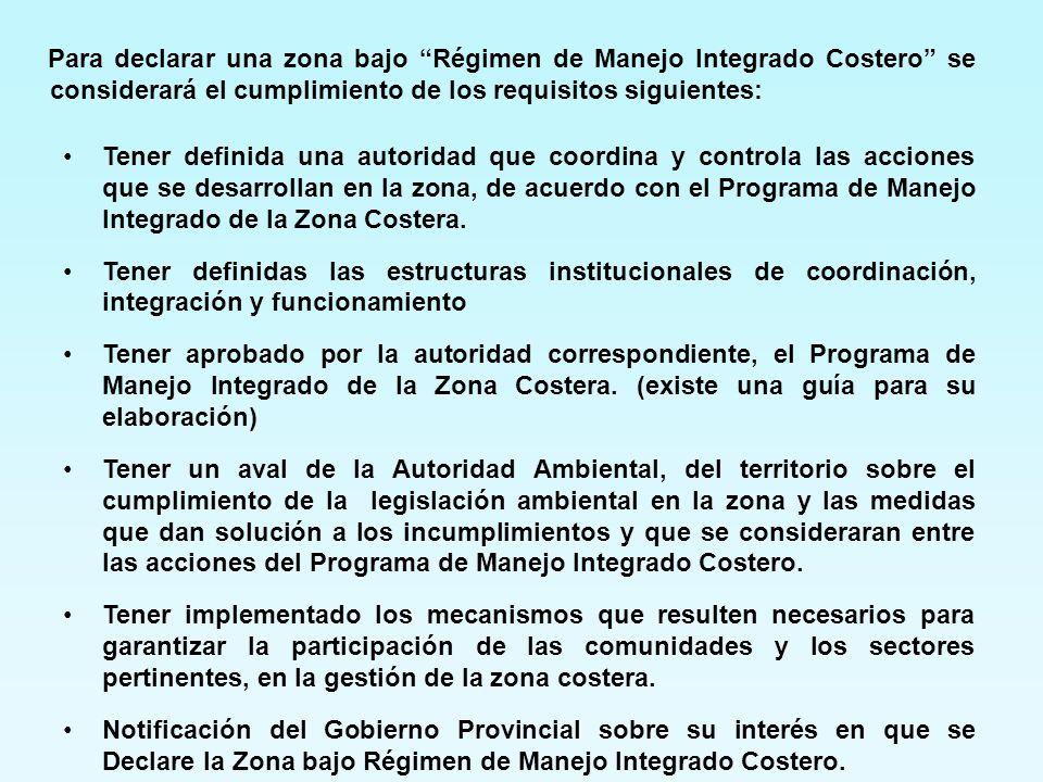 Para declarar una zona bajo Régimen de Manejo Integrado Costero se considerará el cumplimiento de los requisitos siguientes: Tener definida una autori