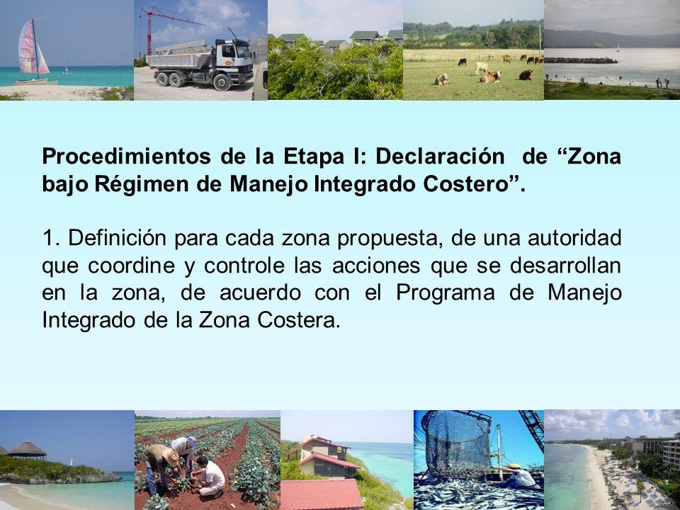 Procedimientos de la Etapa I: Declaración de Zona bajo Régimen de Manejo Integrado Costero. 1. Definición para cada zona propuesta, de una autoridad q