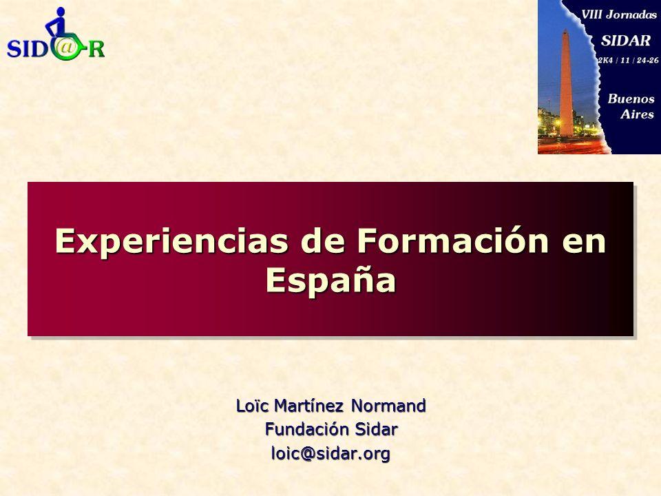 Experiencias de Formación en España Loïc Martínez Normand Fundación Sidar loic@sidar.org