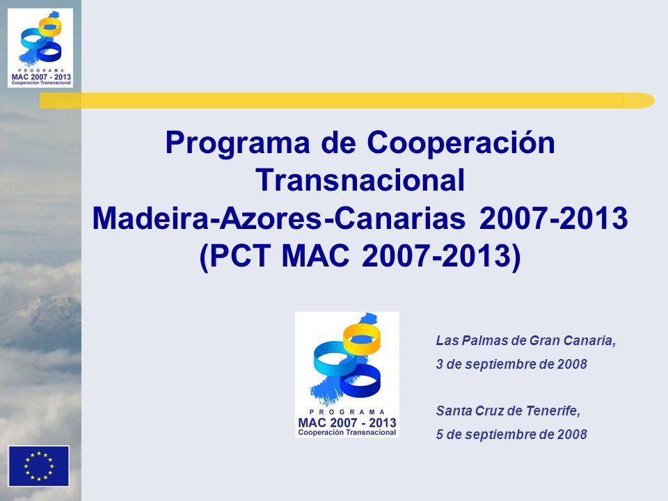 Programa de Cooperación Transnacional Madeira-Azores-Canarias 2007-2013 (PCT MAC 2007-2013) Las Palmas de Gran Canaria, 3 de septiembre de 2008 Santa Cruz de Tenerife, 5 de septiembre de 2008