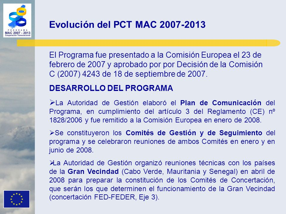 El Programa fue presentado a la Comisión Europea el 23 de febrero de 2007 y aprobado por por Decisión de la Comisión C (2007) 4243 de 18 de septiembre