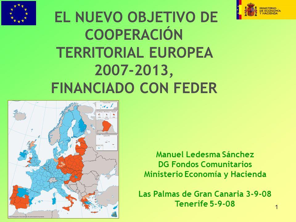1 EL NUEVO OBJETIVO DE COOPERACIÓN TERRITORIAL EUROPEA 2007-2013, FINANCIADO CON FEDER Manuel Ledesma Sánchez DG Fondos Comunitarios Ministerio Econom